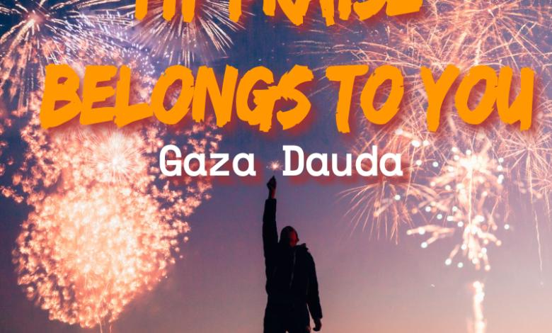 Gaza Dauda - My Praise Belongs To You